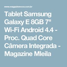 "Tablet Samsung Galaxy E 8GB 7"" Wi-Fi Android 4.4 - Proc. Quad Core Câmera Integrada - Magazine Mleila"