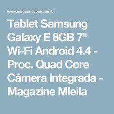 """Tablet Samsung Galaxy E 8GB 7"""" Wi-Fi Android 4.4 - Proc. Quad Core Câmera Integrada - Magazine Mleila"""