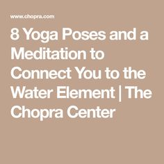 8 Yoga Poses and a Meditation to Connect You to the Water Element | The Chopra Center