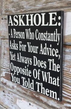 Items similar to Askhole: A Person Who Constantly Asks For Your Advice Yet Always Does the Opposite of What You Told Them Wood Sign Funny sign on Etsy - Trend Sister Quotes 2019 Funny Signs For Work, Funny Wood Signs, Funny Work, Sign Quotes, Me Quotes, Funny Quotes, Sister Quotes, Sign Sayings, Great Quotes