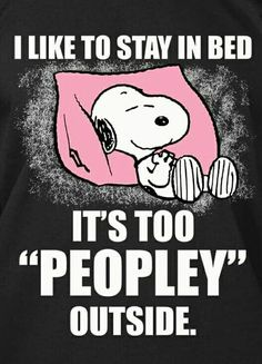 Snoopy likes to stay in bed. It's too peopley outside. Snoopy Love, Charlie Brown And Snoopy, Snoopy And Woodstock, Snoopy Shop, Peanuts Quotes, Snoopy Quotes, Funny Quotes, Funny Memes, Hilarious