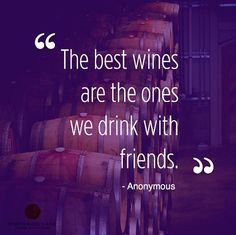 """The best wines are the ones we drink with friends."" #wine #quotes #friends   http://instagram.com/p/bCWerxmUpO/"