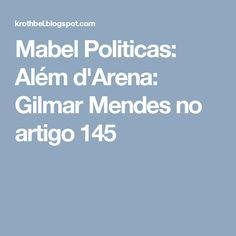 Mabel Politicas: Além d'Arena: Gilmar Mendes no artigo 145