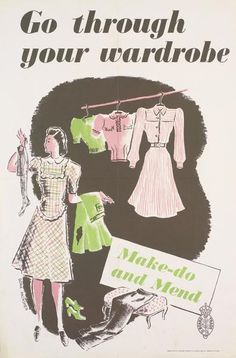 """Make do and mend"" via WWII UK. A good motto for today: for a current world of outsourcing, poor quality, throw-away culture, growing landfills, and especially environmental concerns."