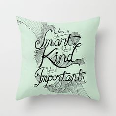 Smart. Kind. Important. Throw Pillow by David Stanfield - $20.00  --Obsessed with this movie; especially this line!
