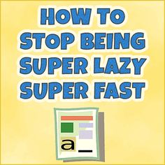 Top 10 Ways To Stop Being Super Lazy Super Fast