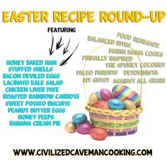 Easter Recipe Round Up featuring all gluten, grain and dairy free recipes.  Full Paleo easter from www.civilizedcavemancooking.com #recipes