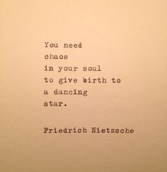 You need chaos in your soul to give birth to a dancing star. Friedrich Nietzsche This quote is typed on a vintage 1939 typewriter on an approx. piece of cream colored cardstock. Star Quotes, Poem Quotes, Words Quotes, Wise Words, Qoutes, Music Quotes, Sayings, Funny Quotes, Friedrich Nietzsche