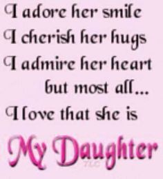 I adore her smile, I cherish her hugs, I admire her heart, but most of all...I love that she is My Daughter!   Love you Tiffany!