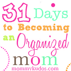 31 Days to becoming an organized mom at Mommy Kudos