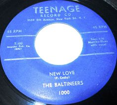 1956 Doo Wop 45 Rpm The Baltineers NEW LOVE / MOMENTS LIKE THIS On Teenage 1000. Very rare Doo Wop From The Mid Fities.. Very Cool!