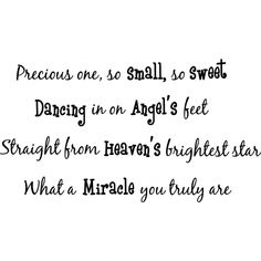 Precious one, so small, so sweet Dancing in on Angel's feet, Straight from heaven's brightest star, What a miracle you truly are cute nursery wall art wall sayings Niece Quotes, Me Quotes, Foot Quotes, Grandma Quotes, Quotes Kids, Baby Wall Quotes, Wall Sayings, Family Sayings, Quote Wall