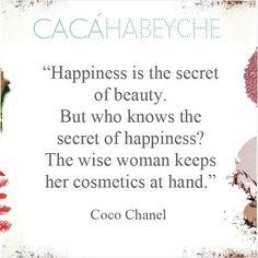 """""""A felicidade é o segredo da beleza. Mas quem sabe o segredo da felicidade? A mulher sábia mantém seus cosméticos à mão."""" https://www.instagram.com/p/_2pZ7aiMNc/?taken-by=cacahabeyche"""
