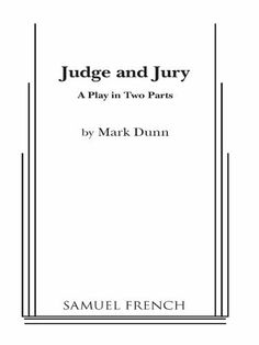 Judge And Jury by Mark Dunn. $7.19. 91 pages. Publisher: Samuel French, Inc. (November 1, 2012). Author: Mark Dunn