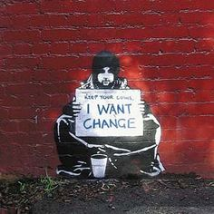 I will never tire of this artist and his techniques and genius. Change by BANKSY. via http://musicallyintoxicated.wordpress.com/2010/04/27/a-banksy-film/#