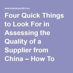 Four Quick Things to Look For in Assessing the Quality of a Supplier from China – How To Import from China | How To Buy Wholesale from China | How To Import Kit
