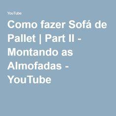 Como fazer Sofá de Pallet | Part II - Montando as Almofadas - YouTube