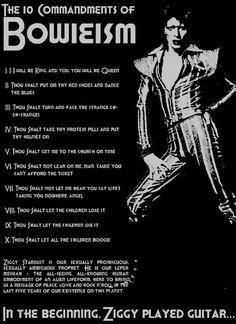10 commandments of Bowieism. I love Bowie soo much. Roi David, Rebel, Ziggy Played Guitar, Alternative Rock, Rap, The Thin White Duke, Hip Hop, Goblin King, Ziggy Stardust