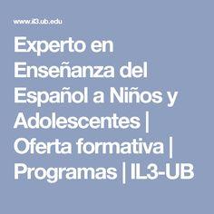 Experto en Enseñanza del Español a Niños y Adolescentes   Oferta formativa   Programas   IL3-UB