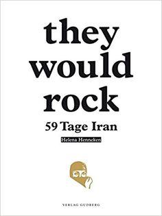 they would rock: 59 Tage Iran: Amazon.de: Helena Henneken: Bücher