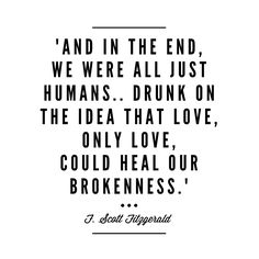 Love, only love, could heal our brokenness (F. Scott Fitzgerald) - background, wallpaper, quotes | Made by breeLferguson
