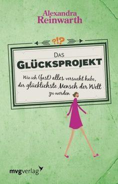 Das Glücksprojekt: Wie Ich (Fast) Alles Versucht Habe, Der Glücklichste Mensch Der Welt Zu Werden von Alexandra Reinwarth http://www.amazon.de/dp/3868822054/ref=cm_sw_r_pi_dp_7xzQub0A63J1E