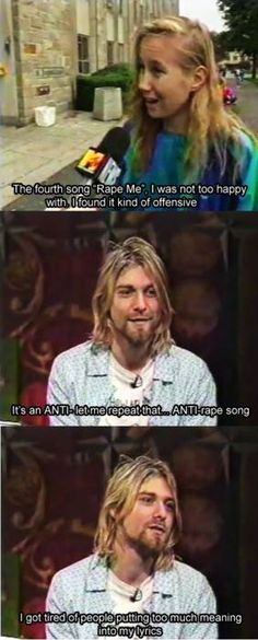 Kurt Cobain was a raging feminist. Let me repeat that Kurt Cobain was a raging feminist who wrote several anti-rape songs.