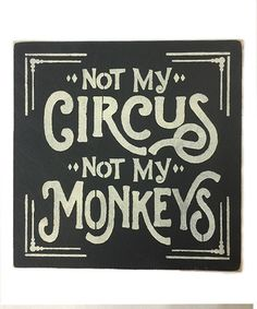Look what I found on #zulily! 'Not My Circus Not My Monkeys' Wall Art #zulilyfinds  i need a sign...My Circus...and they are my monkeys!