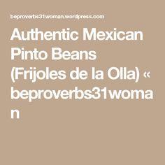 Authentic Mexican Pinto Beans (Frijoles de la Olla) « beproverbs31woman