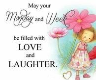 May Your Monday And Week Be Filled With Love And Laughter monday good morning monday quotes good morning quotes happy monday monday pictures happy monday quotes good morning monday monday images quotes for monday Monday Wishes, Monday Greetings, Monday Blessings, Morning Greetings Quotes, Morning Blessings, Morning Messages, Monday Morning Quotes, Happy Monday Quotes, Happy Monday Morning