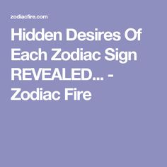 Hidden Desires Of Each Zodiac Sign REVEALED... - Zodiac Fire