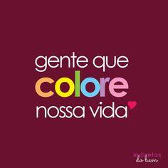 Gente que colore nossa vida.