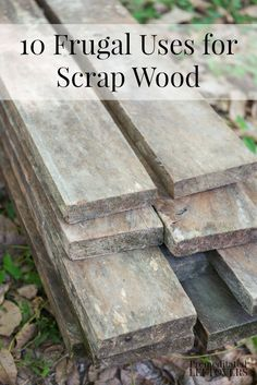10 Frugal Uses for Scrap Wood- Here are 10 frugal ways to use leftover scrap wood for home decor, garden projects, and other uses around the house.