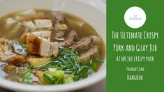 The Ultimate Crispy Pork and Guay Jub  at Mr Joe Bangkok - ร้านก๋วยจั๊บ ...