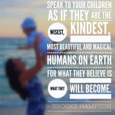"""""""Speak to your children as if they are the wisest, kindest, most beautiful and magical humans on earth, for what they believe is what they will become. Love builds up. Poem Quotes, Poems, Speak Life, Write It Down, Parenting Quotes, Your Child, The Hamptons, Most Beautiful, Believe"""