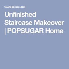 Unfinished Staircase Makeover   POPSUGAR Home