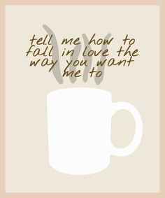 """Cold Coffee -Ed Sheeran """"Tell me how to fall in love the way you want me to """""""