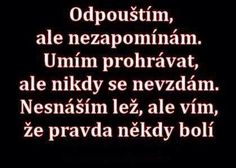 ODPOUŠTÍM ... ALE NEZAPOMÍNÁM The Words, I Love My Friends, Jokes Quotes, English Quotes, Motto, Proverbs, Favorite Quotes, Quotations, Psychology