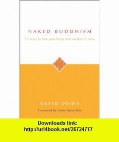 Naked Buddhism 39 Ways to Free Your Heart and Awaken to Now (9781889762197) David Deida, Lama Surya Das , ISBN-10: 1889762199  , ISBN-13: 978-1889762197 ,  , tutorials , pdf , ebook , torrent , downloads , rapidshare , filesonic , hotfile , megaupload , fileserve