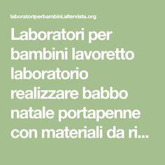 Laboratori per bambini lavoretto laboratorio realizzare babbo natale portapenne con materiali da riciclo e cartoncini colorati per natalen a casa e scuola Home, Lab