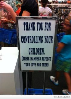 And the time you were willing to invest in them.... no one enjoys rude children.
