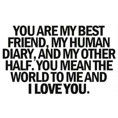 'I Love You' Quotes That Perfectly Describe Life With Your True Love You are my best friend, my human diary, and my other half. You mean the world to me and I love you. Girlfriend Quotes, Bff Quotes, Best Friend Quotes, Friendship Quotes, Qoutes, Romantic Quotes For Girlfriend, I Love My Girlfriend, Text Quotes, Most Beautiful Love Quotes