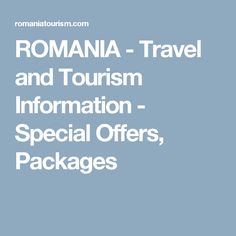 ROMANIA - Travel and Tourism Information - Special Offers, Packages