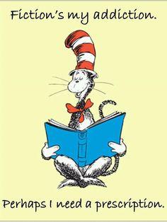 Good Ol' Dr. Seuss ... Fiction's my addiction ... https://fbcdn-sphotos-f-a.akamaihd.net/hphotos-ak-ash4/s720x720/603391_423548097702818_2102438679_n.jpg