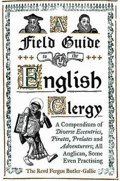 The English like to celebrate eccentrics. We make heroes of people who grow giant vegetables, or carve topiary steam engines. Vicars, Church Of England, The Rev, Team Player, Field Guide, Butler, The Past, Religion, English
