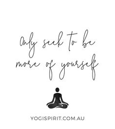 Only seek to be more of yourself. #yoga #yogainspiration #yogaquote  #YogaInspiration