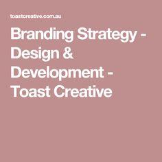 Branding Strategy - Design & Development - Toast Creative