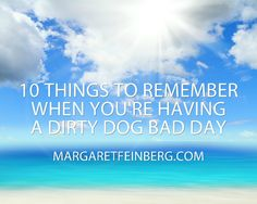 10 Things to Remember When You�re Having a Dirty Dog Bad Day