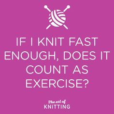Believe me when I say I actually tweeted at FitBit about having knitting as an exercise! ;p