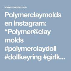 "Polymerclaymolds en Instagram: ""Polymer@clay molds #polymerclaydoll #dollkeyring #girlkeyring #dollmecklace #girlnecklace #dollmagnet #girlmagnet #dolmaking…"" • Instagram"